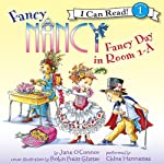 Fancy Nancy: Fancy Day in Room 1-A (       UNABRIDGED) by Jane O'Connor Narrated by Chloe Hennessee