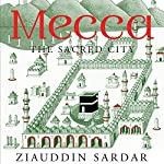 Mecca: The Sacred City | Ziauddin Sardar