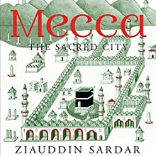 Mecca: The Sacred City (       UNABRIDGED) by Ziauddin Sardar Narrated by Amerjit Deu