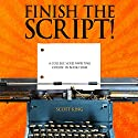 Finish the Script!: A College Screenwriting Course in Book Form (       UNABRIDGED) by Scott King Narrated by Eric Michael Summerer