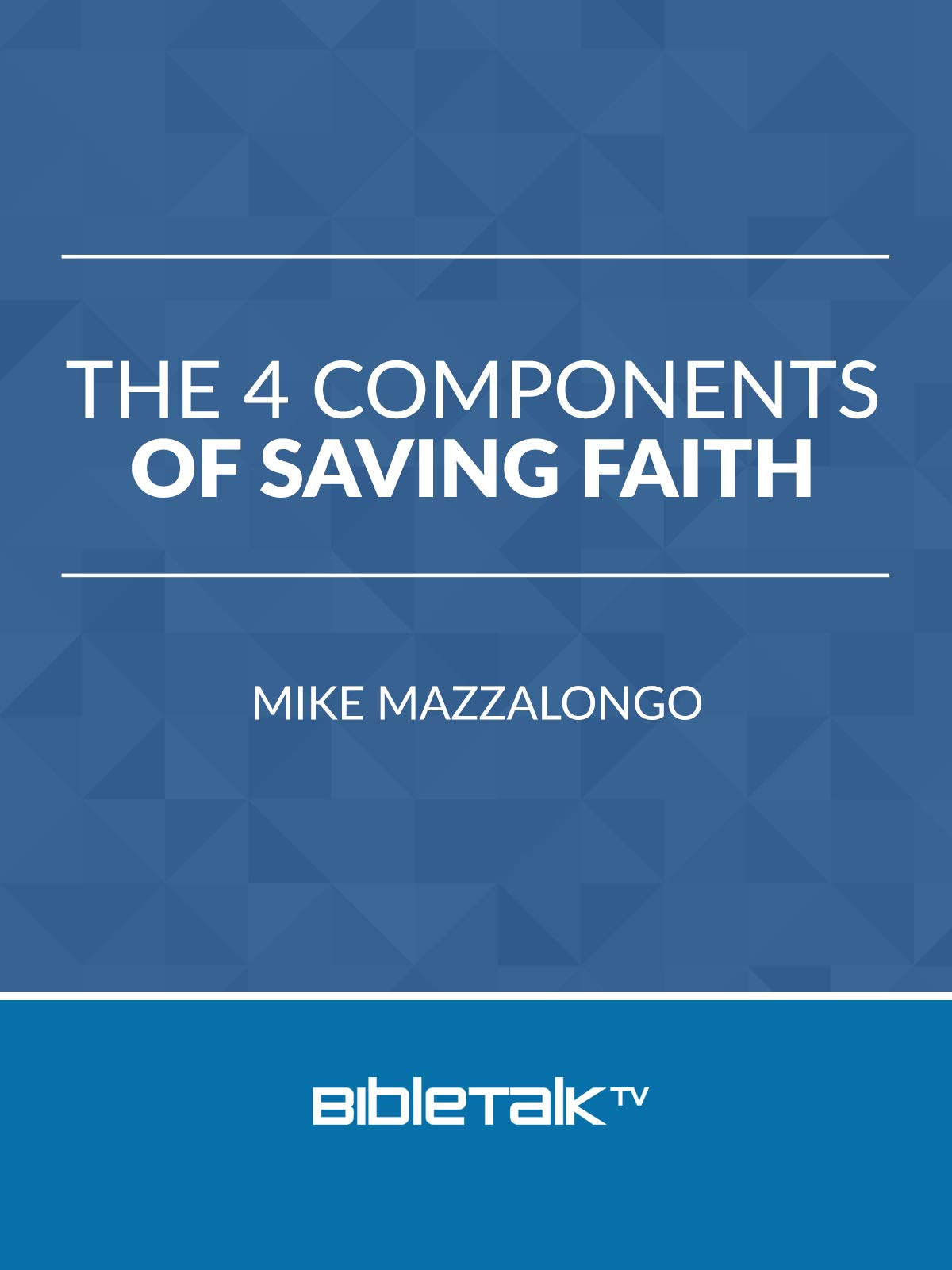 The 4 Components of Saving Faith