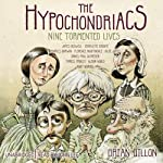 The Hypochondriacs: Nine Tormented Lives | Brian Dillon
