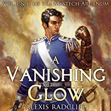 A Vanishing Glow: The Mystech Arcanum, Vol. I & II (       UNABRIDGED) by Alexis Radcliff Narrated by Ryan Kennard Burke