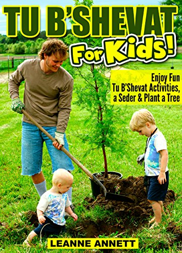Tu B'Shevat for Kids! Enjoy Fun Tu B'Shevat Activities, Plant a Tree & Celebrate with a Tu B'Shevat Seder (Fun Jewish Books for Kids Series