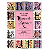 Illuminated Alphabets: Over One Hundred Beautifully Illuminated Letters Including Parchment, Classical and Harlequin Designsby Patricia Carter