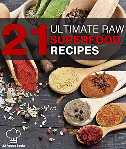 21 Ultimate Raw Superfood Recipes: Unlock Nature's Secrets; Lose Weight, Gain Energy, Feel Younger! by Tiffany Thomas