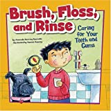 Brush, Floss, and Rinse: Caring for Your Teeth and Gums (How to Be Healthy!)