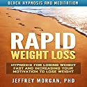 Rapid Weight Loss: Hypnosis for Losing Weight Fast and Increasing Your Motivation to Lose Weight via Beach Hypnosis and Meditation Speech by Jeffrey Morgan PhD Narrated by Anita Pierson