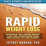Rapid Weight Loss: Hypnosis for Losing Weight Fast and Increasing Your Motivation to Lose Weight via Beach Hypnosis and Meditation | Jeffrey Morgan PhD