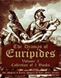 img - for The Dramas of Euripides, Volume 3 : Collection of 5 Books (Ion, Iphigenia in Tauris, Iphigenia At Aulis, Medea, Orestes) book / textbook / text book