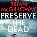 Preserve the Dead: DS Lucy Black, Book 3 Audiobook by Brian McGilloway Narrated by Caroline Lennon