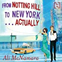 From Notting Hill to New York...Actually (       UNABRIDGED) by Ali McNamara Narrated by Finty Williams