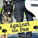 Against the Paw: Paw Enforcement, Book 4 Audiobook by Diane Kelly Narrated by Coleen Marlo