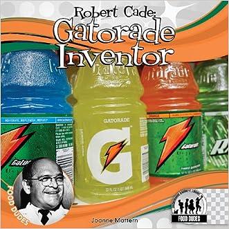 Robert Cade: Gatorade Inventor (Food Dudes)