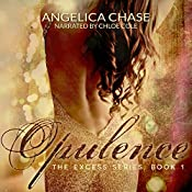 Opulence: The Excess Series, Book 1 | Angelica Chase