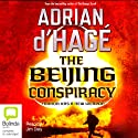 The Beijing Conspiracy (       UNABRIDGED) by Adrian d'Hage Narrated by Jim Daly