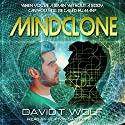 Mindclone: When You're a Brain Without a Body, Can You Still Be Called Human? (       UNABRIDGED) by David T. Wolf Narrated by Clifton Satterfield