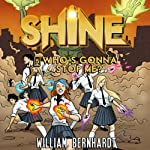 Who's Gonna Stop Me?: Shine, Book 5 | William Bernhardt