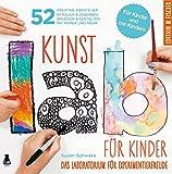 Kunst-Lab für Kinder: Das Laboratorium mit 52 kreativen Abenteuern im Malen & Zeichnen