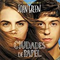 Ciudades de papel [Paper Towns] (       UNABRIDGED) by John Green Narrated by Alberto Santillán