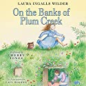 On the Banks of Plum Creek: Little House, Book 4 Hörbuch von Laura Ingalls Wilder Gesprochen von: Cherry Jones