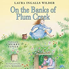 On the Banks of Plum Creek: Little House, Book 4 Audiobook by Laura Ingalls Wilder Narrated by Cherry Jones
