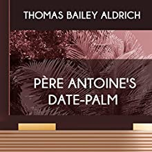 Pere Antoine's Date-Palm (       UNABRIDGED) by Thomas Bailey Aldrich Narrated by Anastasia Bertollo