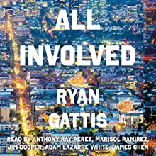 All Involved (       UNABRIDGED) by Ryan Gattis Narrated by Adam Lazarre-White, Anthony Ray Perez, James Chen, Jim Cooper, Marisol Ramirez