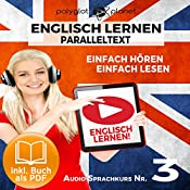 Englisch Lernen: Einfach Lesen, Einfach Hören [Learn English: Easy Reading, Easy Listening]: Paralleltext: Englisch Audio-Sprachkurs Nr. 3 [Parallel Text: English-Audio-Language Course, No. 3] |  Polyglot Planet