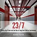 23/7: Pelican Bay Prison and the Rise of Long-Term Solitary Confinement Audiobook by Keramet Reiter Narrated by C.S.E Cooney