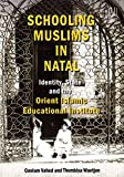 img - for Schooling Muslims in Natal: Identity, State and the Orient Islamic Educational Institute book / textbook / text book