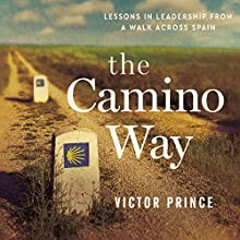 The Camino Way: Lessons in Leadership from a Walk Across Spain   Livre audio Auteur(s) : Victor Prince Narrateur(s) : Rudy Sanda