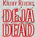 Deja Dead Audiobook by Kathy Reichs Narrated by Barbara Rosenblat