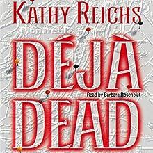 Deja Dead   Livre audio Auteur(s) : Kathy Reichs Narrateur(s) : Barbara Rosenblat