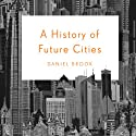 A History of Future Cities (       UNABRIDGED) by Daniel Brook Narrated by Michael Butler Murray