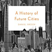 A History of Future Cities | [Daniel Brook]