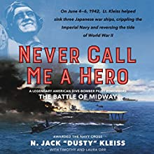 Never Call Me a Hero: A Legendary American Dive-Bomber Pilot Remembers the Battle of Midway Audiobook by N. Jack