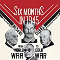 Six Months in 1945: FDR, Stalin, Churchill, and Truman - from World War to Cold War Hörbuch von Michael Dobbs Gesprochen von: Bob Walter