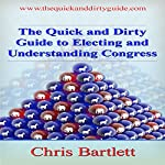 The Quick and Dirty Guide to Electing Congress: The Quick and Dirty Guide to Our Messy Democracy, Book 3 | Chris Bartlett