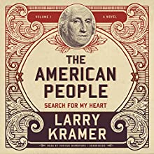 The American People, Vol. 1: Search for My Heart (       UNABRIDGED) by Larry Kramer Narrated by full cast, Robertson Dean, Traber Burns, Keith Szarabajka, Ray Porter, Jennifer Mendenhall