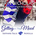 Getting in the Mood: Sapphire Falls Novella Audiobook by Erin Nicholas Narrated by Kate Udall
