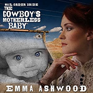 Mail Order Bride: The Cowboy's Motherless Baby Audiobook