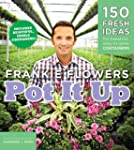 Pot It Up: 150 Fresh Ideas for Beauti...