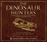 Lowell Dingus The Dinosaur Hunters: In Association with the American Museum of Natural History