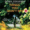Things You Won't Say: A Novel (       UNABRIDGED) by Sarah Pekkanen Narrated by Cassandra Campbell