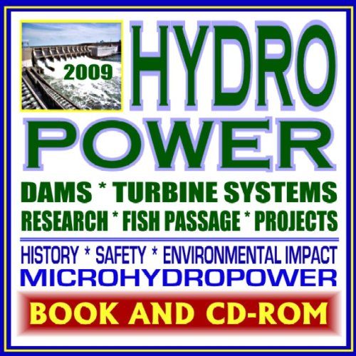 2009 Ultimate Guide To Hydropower, Hydroelectric Power, Dams, Turbine, Safety, Environmental Impact, Fish Passage, Impoundment, Pumped Storage, Diversion, Run-Of-River (Ringbound And Cd-Rom)