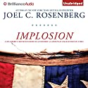 Implosion: Can America Recover from Its Economic and Spiritual Challenges in Time? Audiobook by Joel C. Rosenberg Narrated by Mel Foster