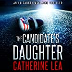 The Candidate's Daughter: An Elizabeth McClaine Thriller, Book 1 | Catherine Lea