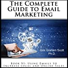 The Complete Guide to Email Marketing, Book VI: Using Emails to Increase Local and Online Sales Hörbuch von Gini Graham Scott Gesprochen von: Tiana Hanson