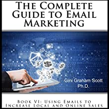 The Complete Guide to Email Marketing, Book VI: Using Emails to Increase Local and Online Sales Audiobook by Gini Graham Scott Narrated by Tiana Hanson